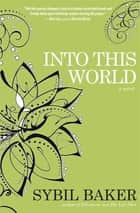 Into This World ebook by Sybil Baker