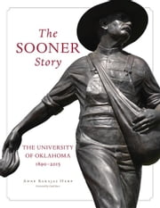 The Sooner Story - The University of Oklahoma, 1890–2015 ebook by Ms. Anne Barajas Harp,Carol J. Burr