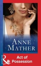 Act of Possession (Mills & Boon Modern) (The Anne Mather Collection) ebook by Anne Mather