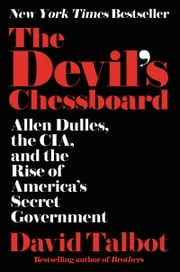 The Devil's Chessboard - Allen Dulles, the CIA, and the Rise of America's Secret Government ebook by David Talbot