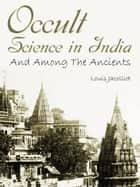 Occult Science In India ebook by Louis Jacolliot