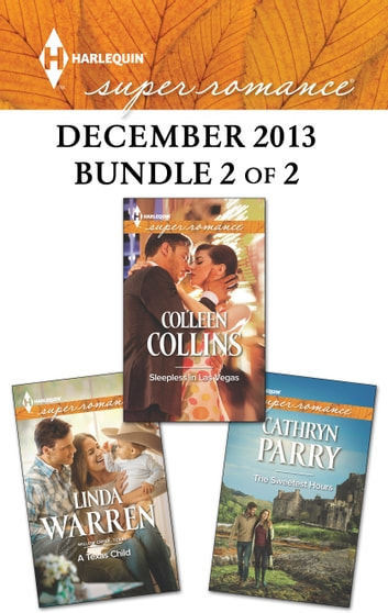 Harlequin Superromance December 2013 - Bundle 2 of 2 - A Texas Child\Sleepless in Las Vegas\The Sweetest Hours ebook by Linda Warren,Colleen Collins,Cathryn Parry