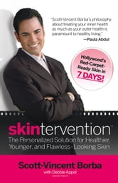 Skintervention - The Personalized Solution for Healthier, Younger, and Flawless-Looking Skin ebook by Scott-Vincent Borba