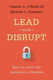 Lead and Disrupt - How to Solve the Innovator's Dilemma ebook by Charles O'Reilly,Michael Tushman