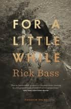For a Little While eBook by Rick Bass