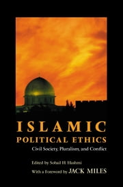 Islamic Political Ethics - Civil Society, Pluralism, and Conflict ebook by Jack Miles,Sohail H. Hashmi