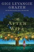 The After Wife ebook by Gigi Levangie Grazer
