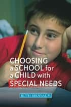 Choosing a School for a Child With Special Needs ebook by Myra Pontac, Sally Wright, Ruth Birnbaum,...