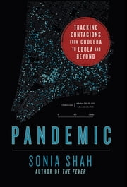 Pandemic - Tracking Contagions, from Cholera to Ebola and Beyond ebook by Sonia Shah
