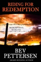 Riding For Redemption - Redemption Romantic Mystery Series, #1 eBook by Bev Pettersen