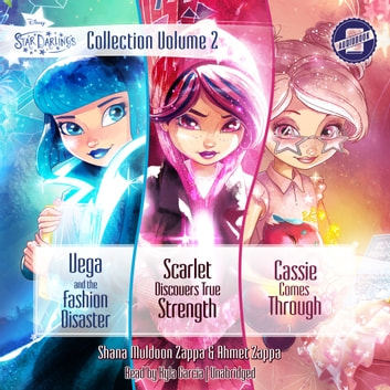 Star Darlings Collection: Volume 2 - Vega and the Fashion Disaster; Scarlet Discovers True Strength; Cassie Comes Through audiobook by Shana Muldoon Zappa,Ahmet Zappa,Zelda Rose
