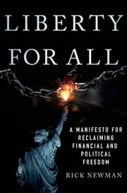 Liberty for All - A Manifesto for Reclaiming Financial and Political Freedom ebook by Rick Newman