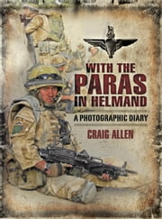With the Paras in Helmand - A Photographic Diary ebook by Craig  Allen
