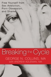 Breaking the Cycle: Free Yourself from Sex Addiction, Porn Obsession, and Shame ebook by Collins, George N.
