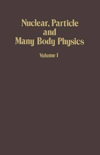 Nuclear, Particle and Many Body Physics ebook by