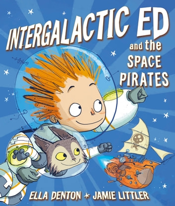 Intergalactic Ed and the Space Pirates ebook by Ella Denton