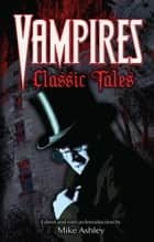 Vampires: Classic Tales ebook by Mike Ashley, Mike Ashley