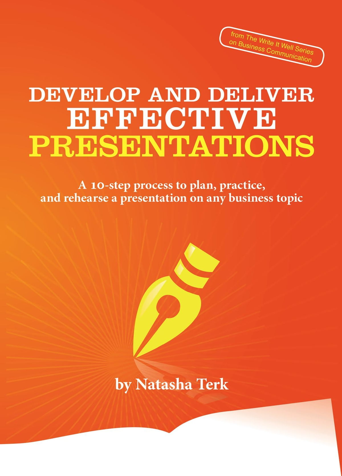develop and deliver effective presentations a step process to develop and deliver effective presentations a 10 step process to plan practice and rehearse a presentation on any business topic ebook by natasha terk