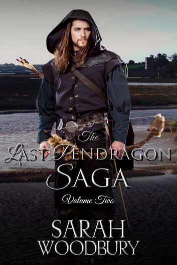 The Last Pendragon Saga Volume 2 (The Last Pendragon Saga) - The Pendragon's Quest/The Pendragon's Champions/Rise of the Pendragon eBook by Sarah Woodbury