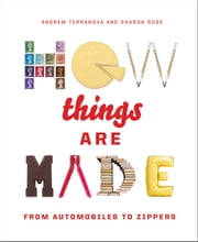 How Things Are Made - From Automobiles to Zippers ebook by Andrew Terranova