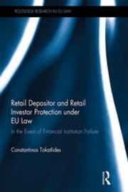 Retail Depositor and Retail Investor Protection under EU Law - In the Event of Financial Institution Failure ebook by Constantinos Tokatlides