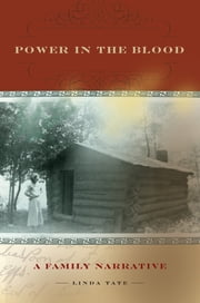 Power in the Blood - A Family Narrative ebook by Linda Tate