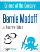 Crimes of the Century: Bernie Madoff ebook by Andrew  Ulloa