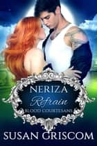 Refrain: Blood Courtesans - Neriza - A Blood Courtesans Vampire Romance ebook by Susan Griscom