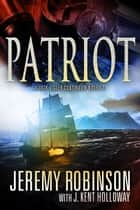 Patriot (A Jack Sigler Continuum Novella) ebook by Jeremy Robinson, J. Kent Holloway