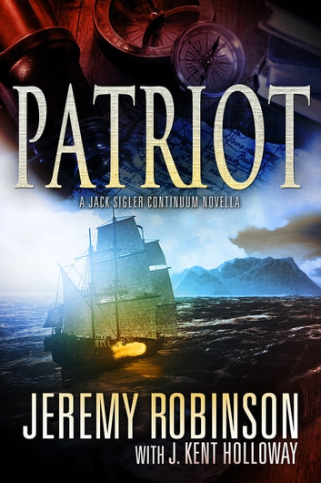 Patriot (A Jack Sigler Continuum Novella) ebook by Jeremy Robinson,J. Kent Holloway