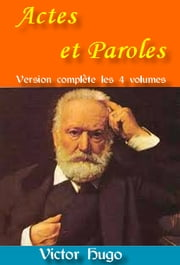 Actes et Paroles - Version complète les 4 volumes ebook by Victor Hugo