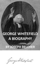 George Whitefield (Illustrated) ebook by Joseph Belcher