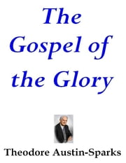 The Gospel of the Glory ebook by Theodore Austin-Sparks