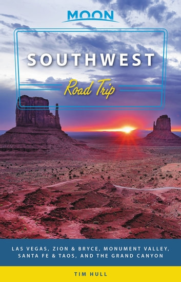 Moon Southwest Road Trip - Las Vegas, Zion & Bryce, Monument Valley, Santa Fe & Taos, and the Grand Canyon ebook by Tim Hull