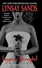Vampire, Interrupted - An Argeneau Novel ebook by Lynsay Sands