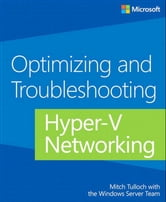 Optimizing and Troubleshooting Hyper-V Networking ebook by Mitch Tulloch,Windows Server Team