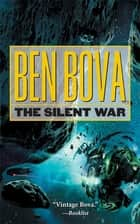 The Silent War ebook by Ben Bova