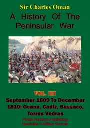 A History of the Peninsular War, Volume III September 1809 to December 1810 - September 1809 to December 1810: Ocana, Cadiz, Bussaco, Torres Vedras [Illustrated Edition] ebook by Sir Charles William Chadwick Oman KBE