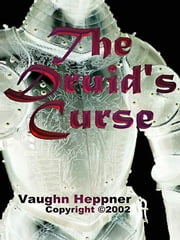 The Druid's Curse, Book III of the Knights Trilogy ebook by Heppner, Vaughn