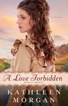 Love Forbidden, A (Heart of the Rockies Book #2) ebook by Kathleen Morgan