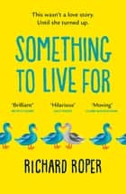 Something to Live For - A page-turning comfort read that will make you laugh and cry ebook by Richard Roper