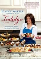 Indulge - Delicious Little Desserts That Keep Life Real Sweet ebook by Kathy Wakile, Miriam Harris