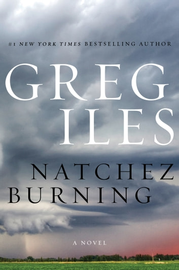 Natchez Burning - A Novel eBook by Greg Iles
