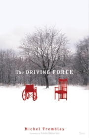 The Driving Force ebook by Michel Tremblay,Linda Gaboriau
