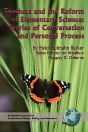 Teachers and the Reform of Elementary Science - Stories of Conversation and Personal Process ebook by Heidi Bulmahn Barker