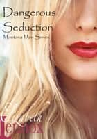 Dangerous Seduction ebook by Elizabeth Lennox