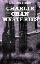 CHARLIE CHAN MYSTERIES – Complete Series: 6 Detective Novels in One Volume - The House Without a Key, The Chinese Parrot, Behind That Curtain, The Black Camel, Charlie Chan Carries On & Keeper of the Keys eBook by Earl Derr Biggers