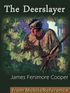 The Deerslayer Or The First Warpath (Mobi Classics) ebook by James Fenimore Cooper