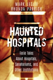 Haunted Hospitals - Eerie Tales About Hospitals, Sanatoriums, and Other Institutions ebook by Mark Leslie, Rhonda Parrish