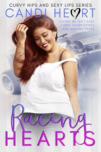 Racing Hearts - Curvy Hips and Sexy Lips, #1 ebook by Candi Heart